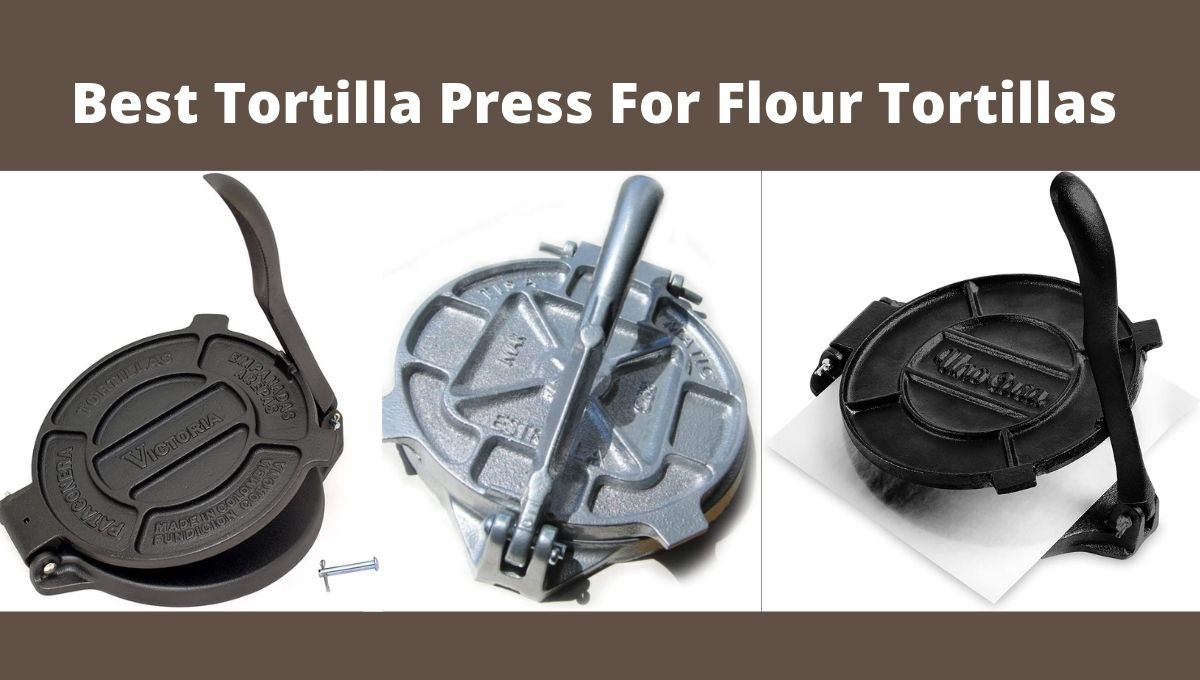 Best Tortilla Press For Flour Tortillas
