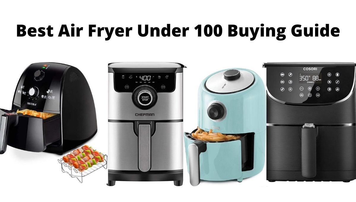 Best Air Fryer Under 100 Buying Guide