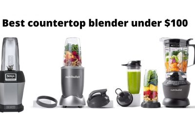 5 best countertop blender under $100 Buying Guide