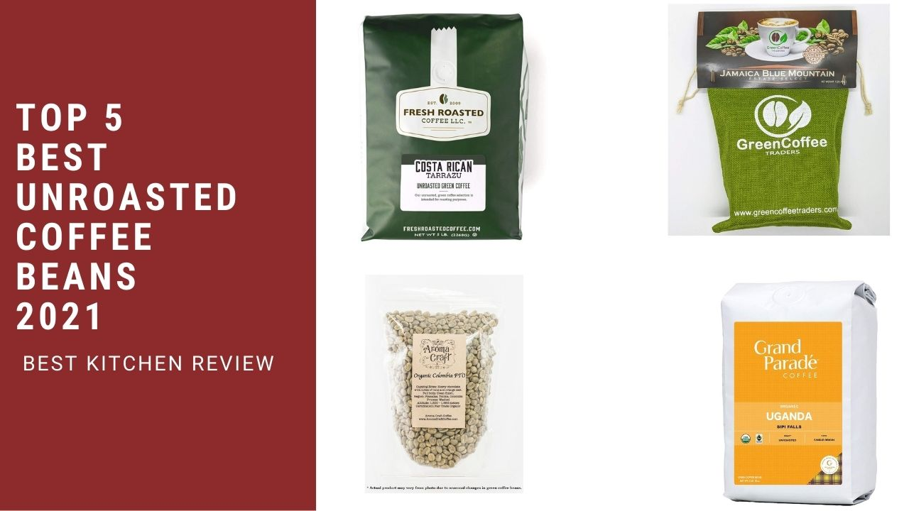 Top 5 Best Unroasted Coffee Beans 2021