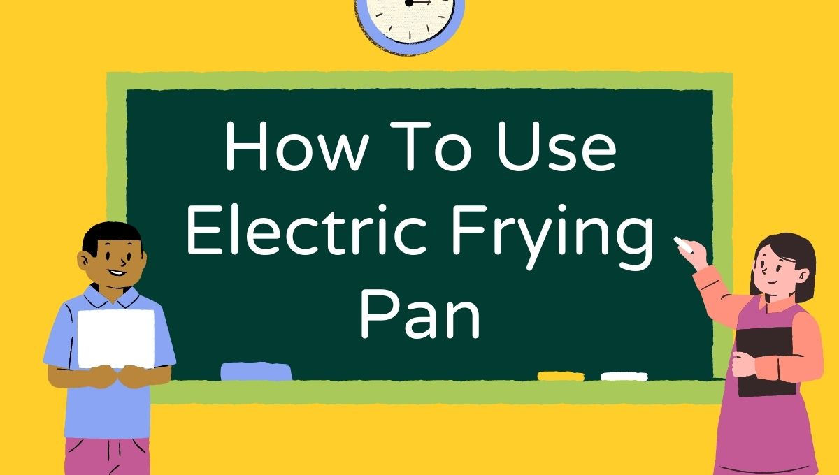 How To Use Electric Frying Pan